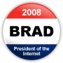 Brad for President of the Internet 2008